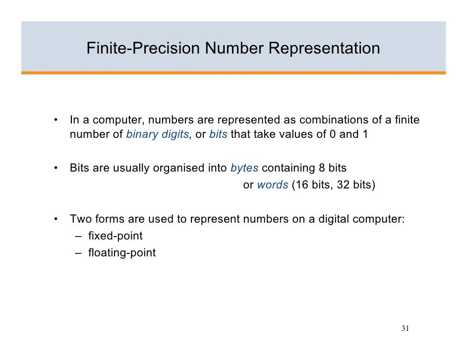 Finite-Precision Number Representation    •   In a computer, numbers are represented as combinations of a finite     numbe...