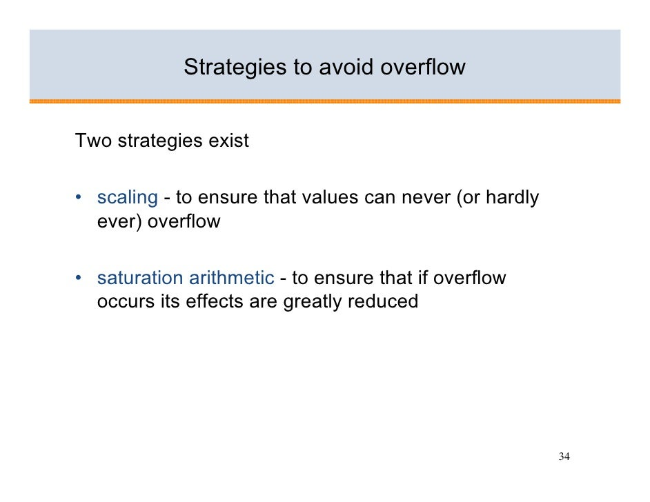 Strategies to avoid overflow   Two strategies exist  • scaling - to ensure that values can never (or hardly   ever) overfl...
