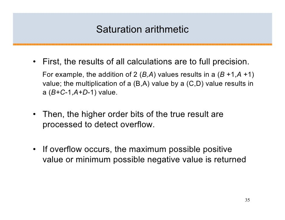 Saturation arithmetic   • First, the results of all calculations are to full precision.   For example, the addition of 2 (...
