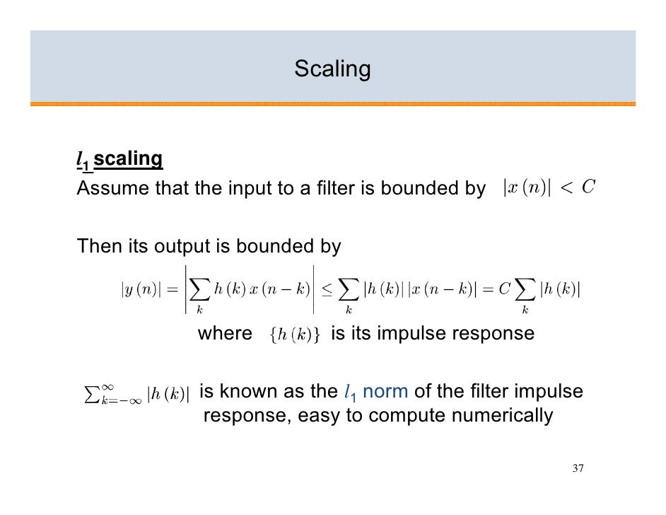 Scaling   l1 scaling Assume that the input to a filter is bounded by  Then its output is bounded by                 where ...