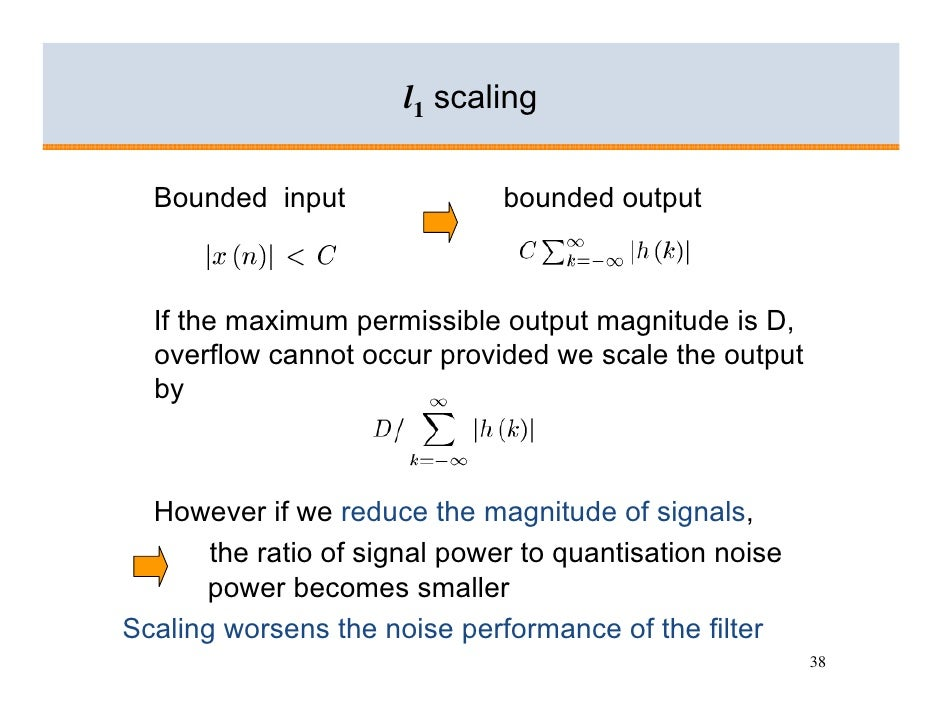 l1 scaling    Bounded input                bounded output      If the maximum permissible output magnitude is D,   overflo...