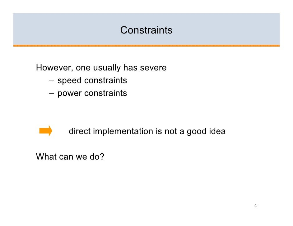 Constraints   However, one usually has severe   – speed constraints   – power constraints           direct implementation ...