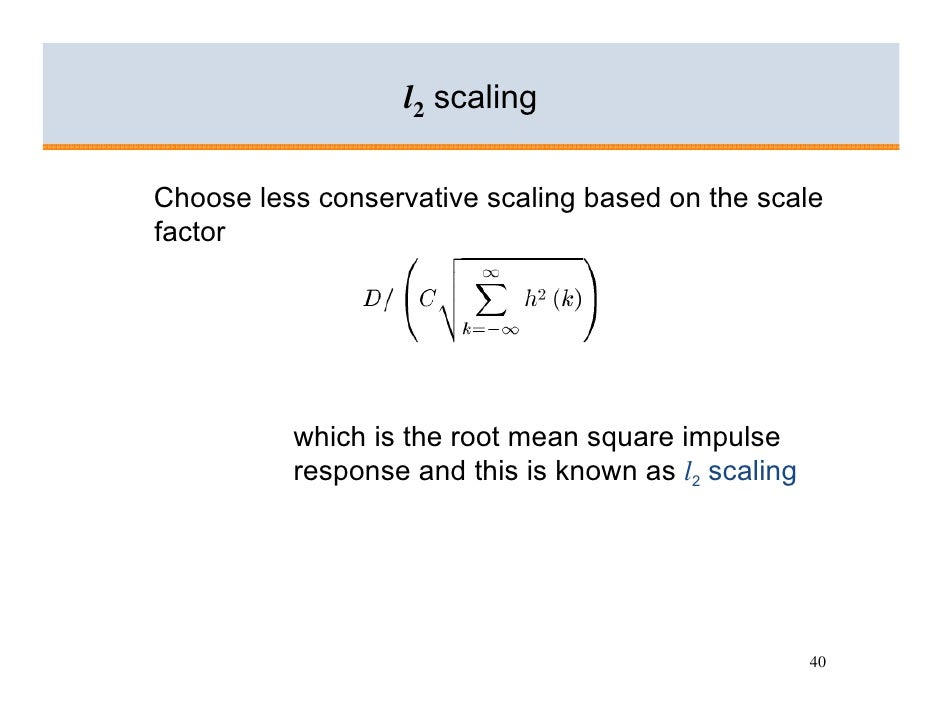 l2 scaling  Choose less conservative scaling based on the scale factor               which is the root mean square impulse...