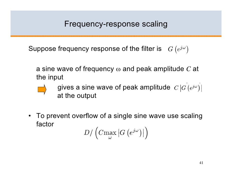 Frequency-response scaling  Suppose frequency response of the filter is    a sine wave of frequency ω and peak amplitude C...