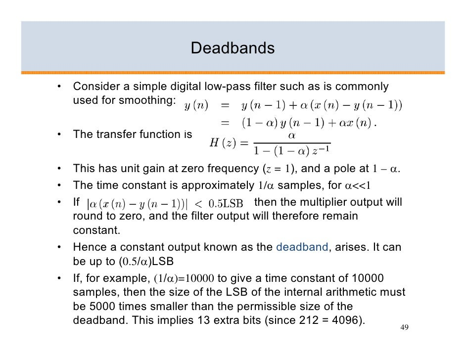 Deadbands  •   Consider a simple digital low-pass filter such as is commonly     used for smoothing:  •   The transfer fun...