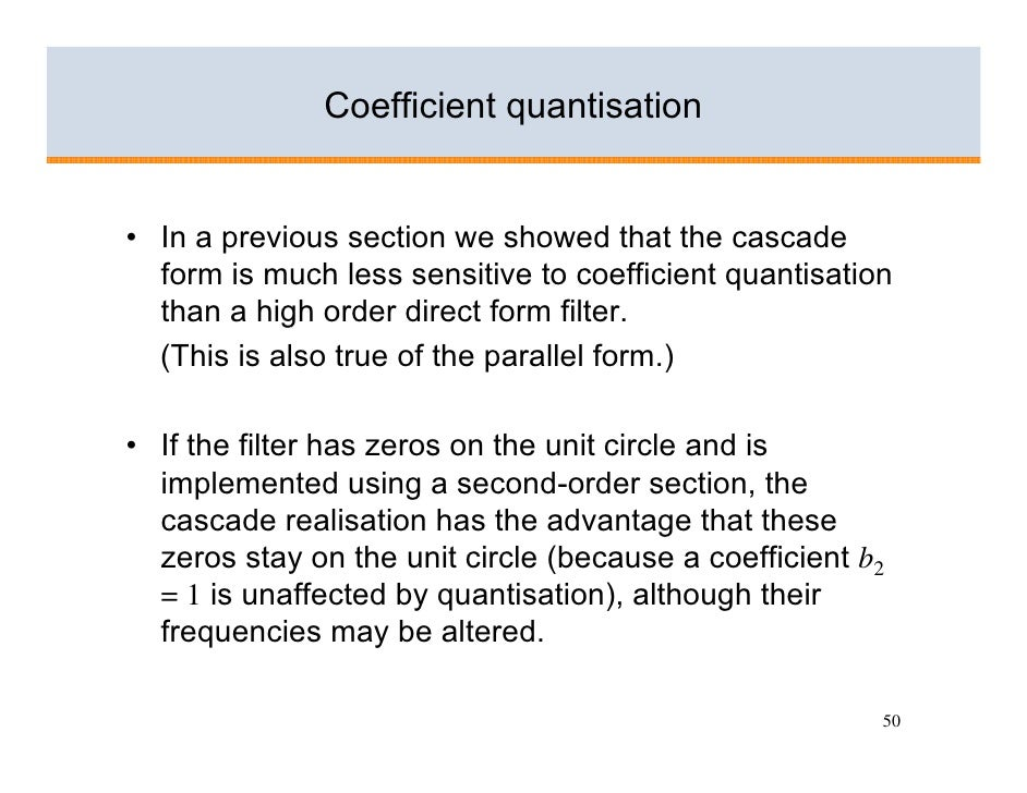 Coefficient quantisation   • In a previous section we showed that the cascade   form is much less sensitive to coefficient...