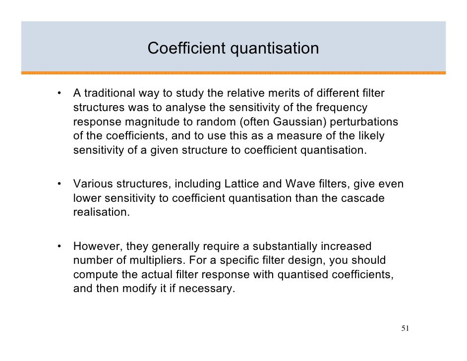 Coefficient quantisation  •   A traditional way to study the relative merits of different filter     structures was to ana...