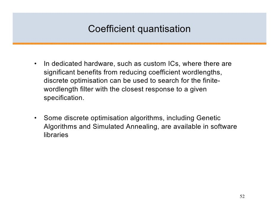 Coefficient quantisation   •   In dedicated hardware, such as custom ICs, where there are     significant benefits from re...