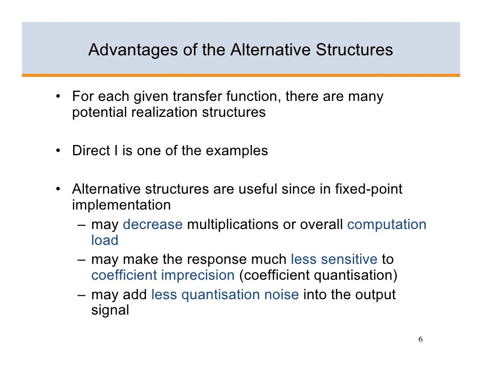 Advantages of the Alternative Structures  • For each given transfer function, there are many   potential realization struc...