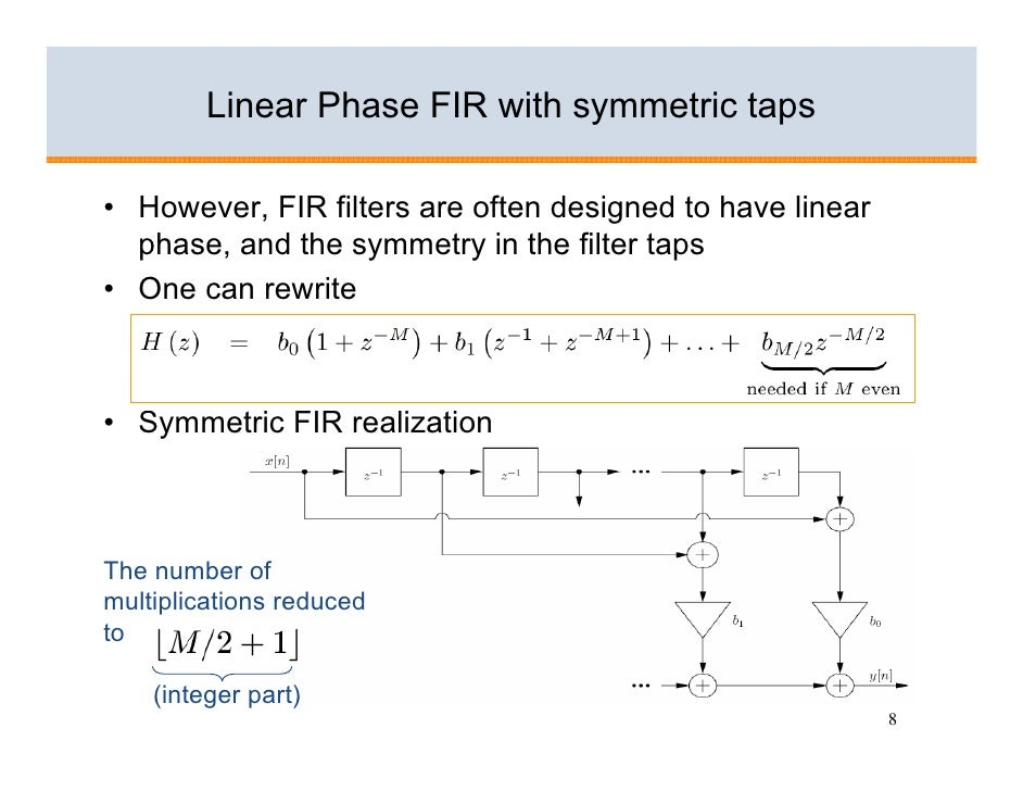 Linear Phase FIR with symmetric taps  • However, FIR filters are often designed to have linear   phase, and the symmetry i...