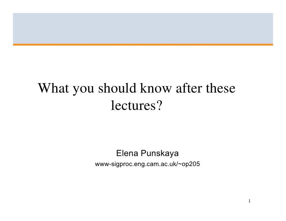 What you should know after these            lectures?                  Elena Punskaya          www-sigproc.eng.cam.ac.uk/~...