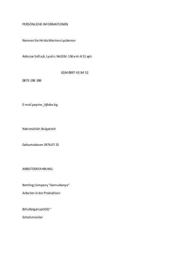PERSÖNLICHEINFORMATIONEN NennenSie HristoMarinovLyubenov Adresse Sofiajk.Lyulin.№10bl-156 ent-A 51 apt- GSM0897 43 84 52 0...