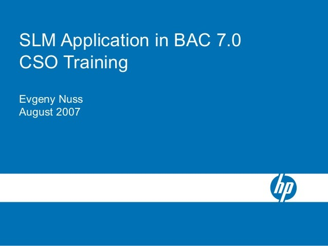 SLM Application in BAC 7.0 CSO Training Evgeny Nuss August 2007