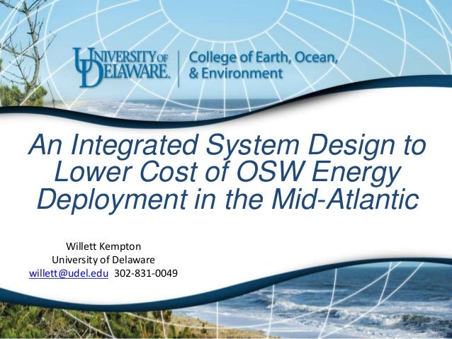 An Integrated System Design to Lower Cost of OSW Energy Deployment in the Mid-Atlantic Willett Kempton University of Delaw...