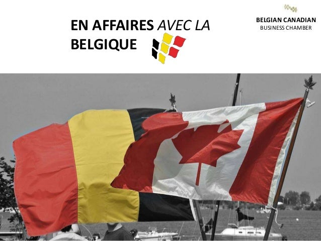 EN AFFAIRES AVEC LA BELGIQUE BELGIAN CANADIAN BUSINESS CHAMBER