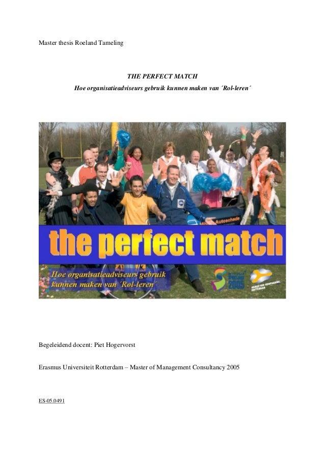 Master thesis Roeland Tameling THE PERFECT MATCH Hoe organisatieadviseurs gebruik kunnen maken van ´Rol-leren´ Begeleidend...