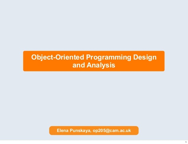 Object-Oriented Programming Design and Analysis Elena Punskaya, op205@cam.ac.uk 1