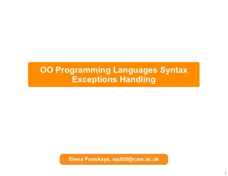 OO Programming Languages Syntax      Exceptions Handling      Elena Punskaya, op205@cam.ac.uk                             ...
