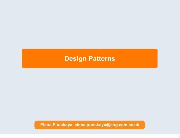 Design PatternsElena Punskaya, elena.punskaya@eng.cam.ac.uk                                               1