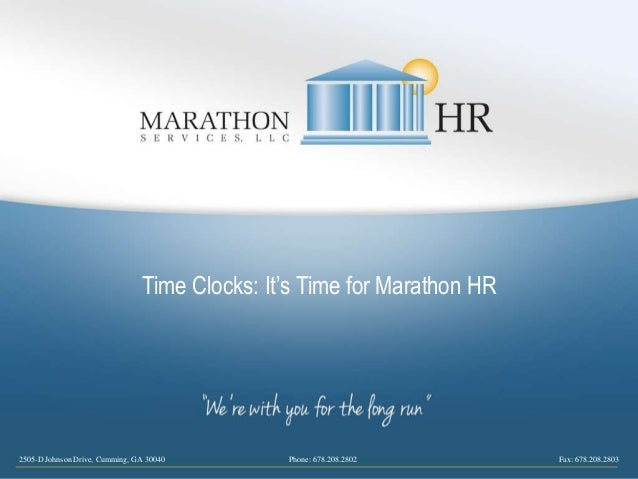 2505-D Johnson Drive, Cumming, GA 30040 Phone: 678.208.2802 Fax: 678.208.2803 Time Clocks: It's Time for Marathon HR