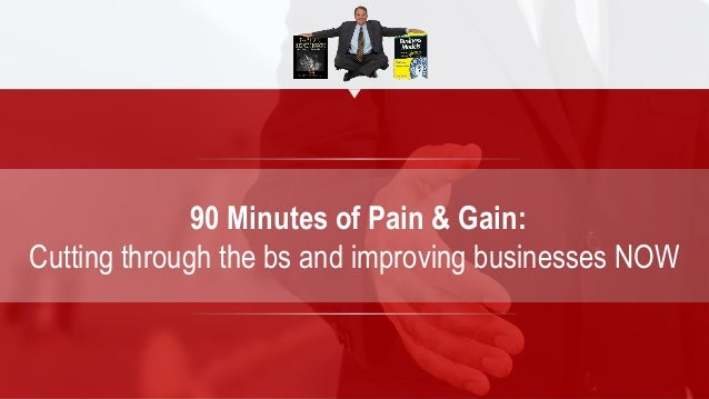 90 Minutes of Pain & Gain: Cutting through the bs and improving businesses NOW