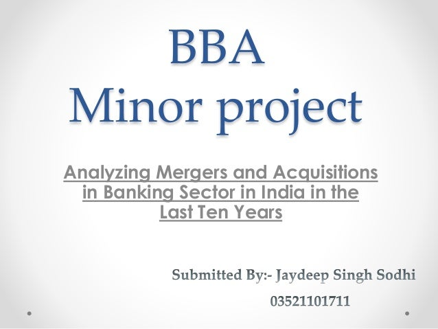 BBA Minor project Analyzing Mergers and Acquisitions in Banking Sector in India in the Last Ten Years