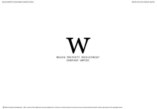 Wilson Property Development , 2014 no part of this publication may be reproduced or stored in a retrieval system in any fo...