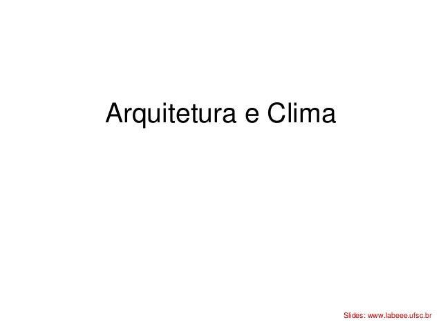 Arquitetura e Clima Slides: www.labeee.ufsc.br
