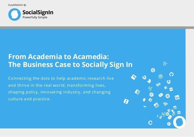 From Academia to Acamedia: The Business Case to Socially Sign In Connecting the dots to help academic research live and th...