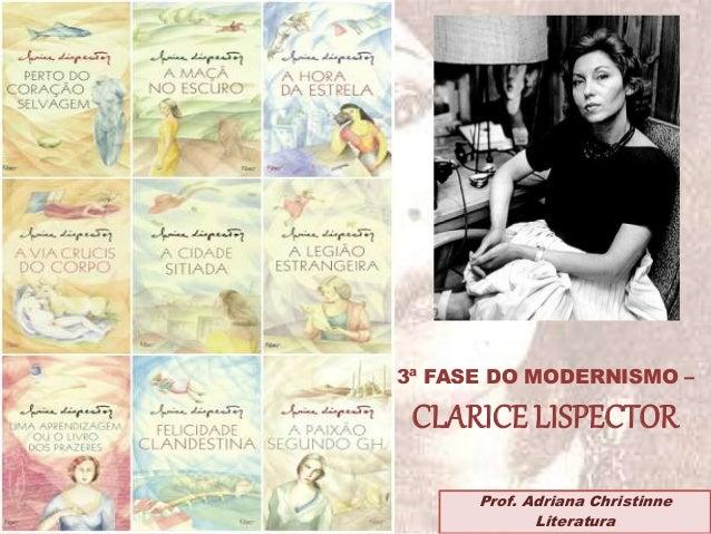 3ª FASE DO MODERNISMO – CLARICE LISPECTOR Prof. Adriana Christinne Literatura