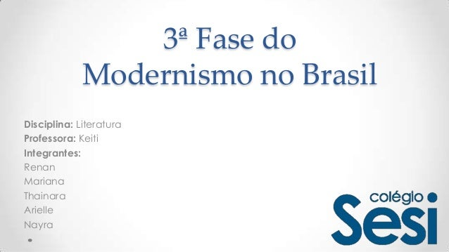 3ª Fase do Modernismo no Brasil Disciplina: Literatura Professora: Keiti Integrantes: Renan Mariana Thainara Arielle Nayra