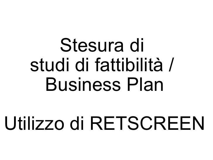Stesura di  studi di fattibilità /  Business Plan Utilizzo di RETSCREEN