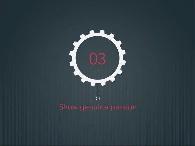 Show genuine passion 03