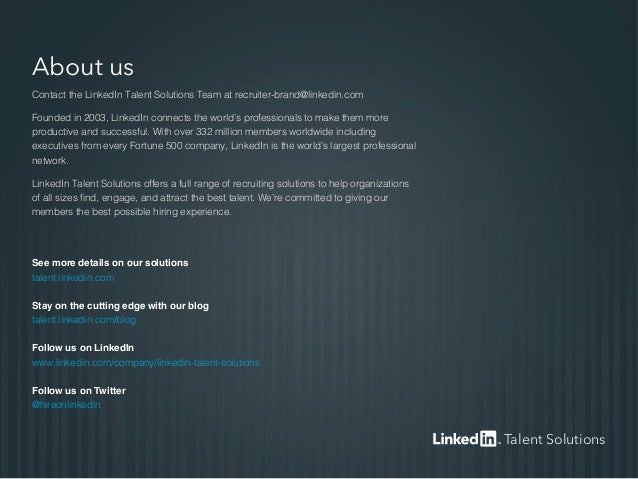 About us Contact the LinkedIn Talent Solutions Team at recruiter-brand@linkedin.com Founded in 2003, LinkedIn connects the...