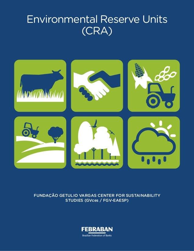 Environmental Reserve Units (CRA) FUNDAÇÃO GETULIO VARGAS CENTER FOR SUSTAINABILITY STUDIES (GVces / FGV-EAESP)