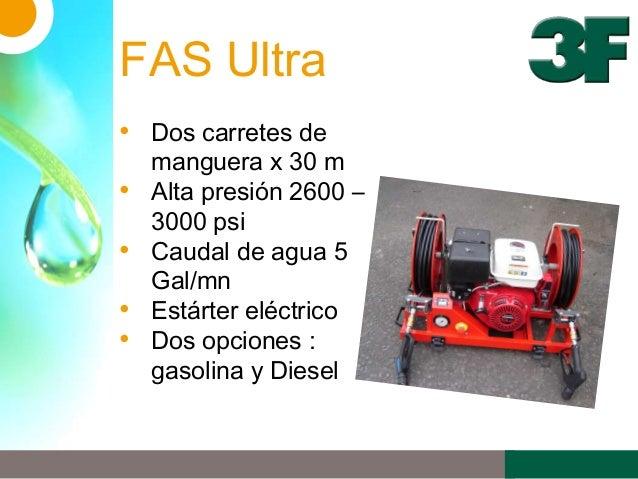 FAS Ultra• Dos carretes demanguera x 30 m• Alta presión 2600 –3000 psi• Caudal de agua 5Gal/mn• Estárter eléctrico• Dos op...