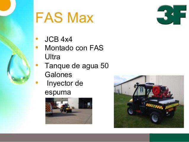 FAS Max• JCB 4x4• Montado con FASUltra• Tanque de agua 50Galones• Inyector deespuma