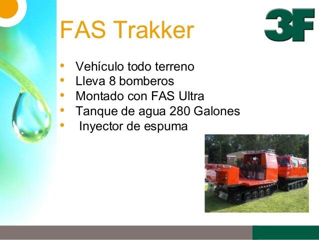 FAS Trakker• Vehículo todo terreno• Lleva 8 bomberos• Montado con FAS Ultra• Tanque de agua 280 Galones• Inyector de espuma