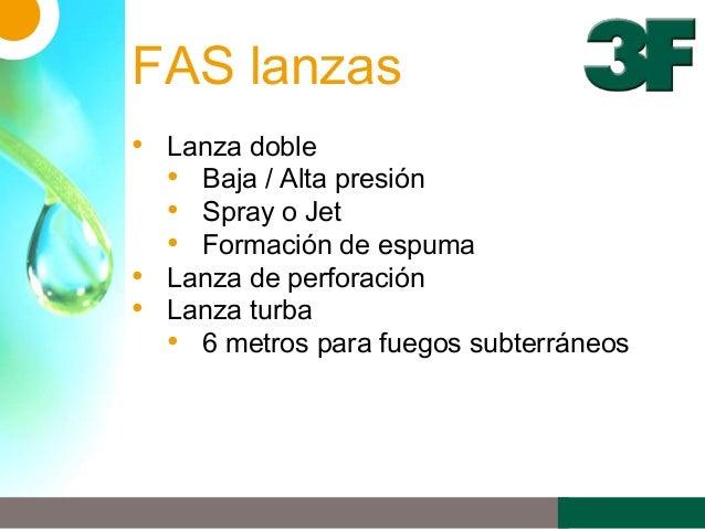 FAS lanzas• Lanza doble• Baja / Alta presión• Spray o Jet• Formación de espuma• Lanza de perforación• Lanza turba• 6 metro...