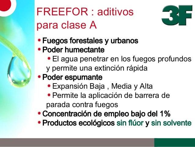 FREEFOR : aditivospara clase AFuegos forestales y urbanosPoder humectanteEl agua penetrar en los fuegos profundosy permite...