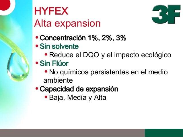 HYFEXAlta expansionConcentración 1%, 2%, 3%Sin solventeReduce el DQO y el impacto ecológicoSin FlúorNo químicos persistent...