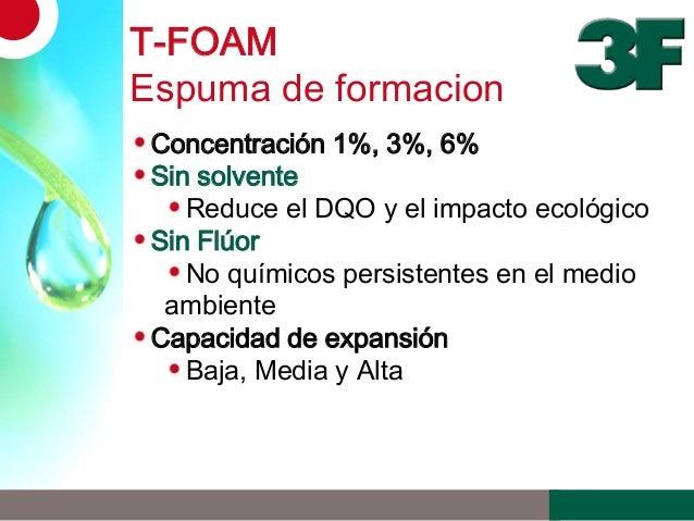T-FOAMEspuma de formacionConcentración 1%, 3%, 6%Sin solventeReduce el DQO y el impacto ecológicoSin FlúorNo químicos pers...