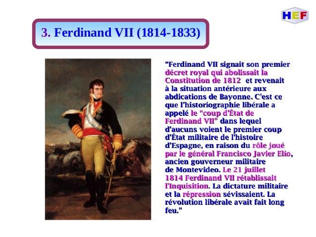 """3. Ferdinand VII (1814-1833) """"""""Ferdinand VII signait son premierFerdinand VII signait son premier décret royal qui aboliss..."""
