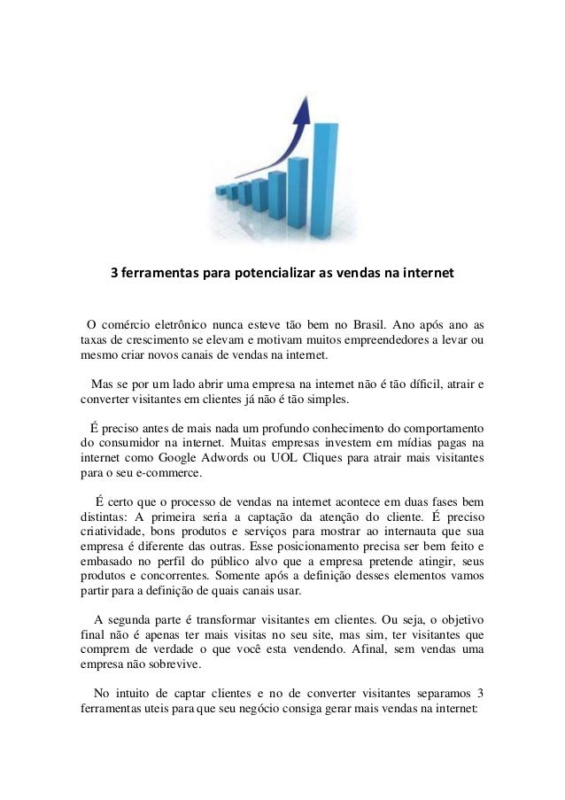 3 ferramentas para potencializar as vendas na internet O comércio eletrônico nunca esteve tão bem no Brasil. Ano após ano ...