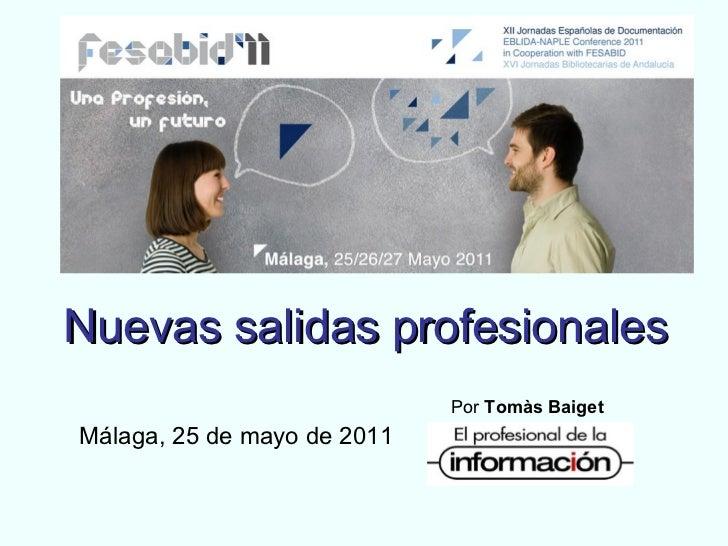 Nuevas salidas profesionales   Málaga, 25 de mayo de 2011 Por  Tomàs Baiget