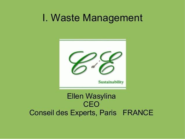 I. Waste Management Ellen Wasylina CEO Conseil des Experts, Paris FRANCE
