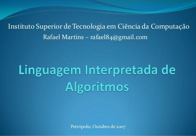 Rafael Martins – rafael84@gmail.com Instituto Superior de Tecnologia em Ciência da Computação Petrópolis, Outubro de 2007