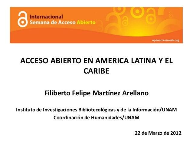 ACCESO ABIERTO EN AMERICA LATINA Y EL                CARIBE            Filiberto Felipe Martínez ArellanoInstituto de Inve...