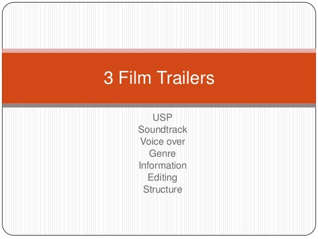 3 Film Trailers        USP    Soundtrack     Voice over       Genre    Information       Editing     Structure