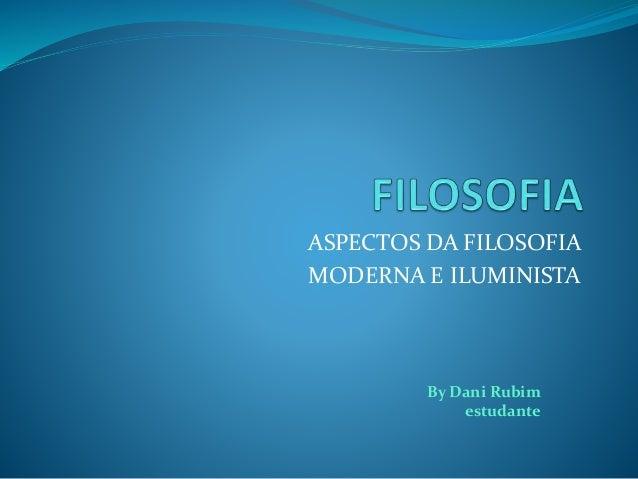ASPECTOS DA FILOSOFIA MODERNA E ILUMINISTA By Dani Rubim estudante